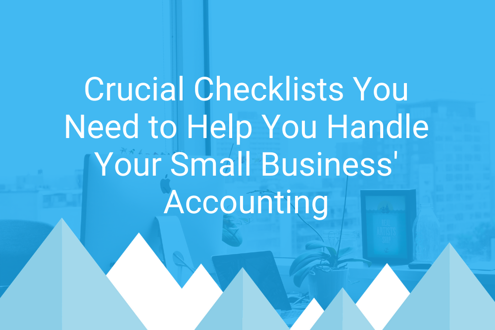 Crucial Checklists You Need to Help You Handle Your Small Business Accounting