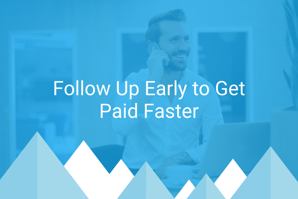 Follow Up Early to Get Paid Faster