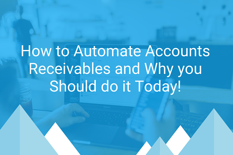 How to Automate Accounts Receivables and Why you Should do it Today!