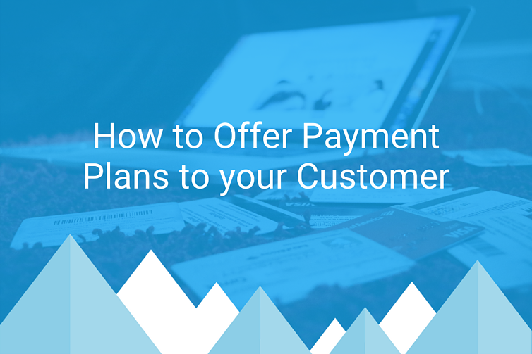 How to Offer Payment Plans to your Customer