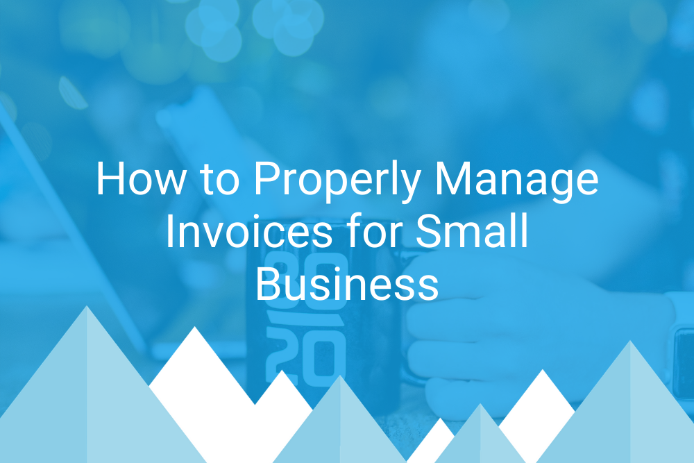 How to Properly Manage Invoices for Small Business