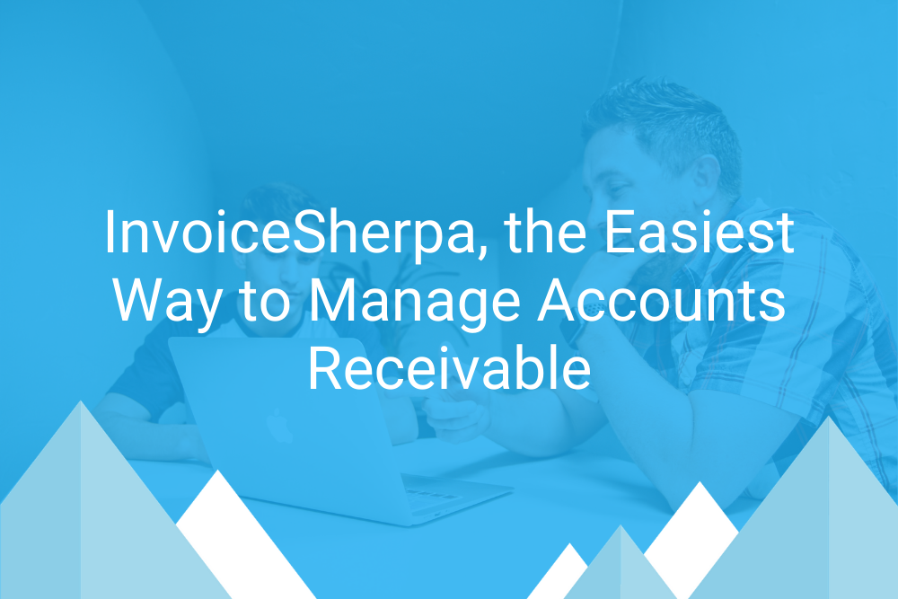 InvoiceSherpa, the Easiest Way to Manage Accounts Receivable