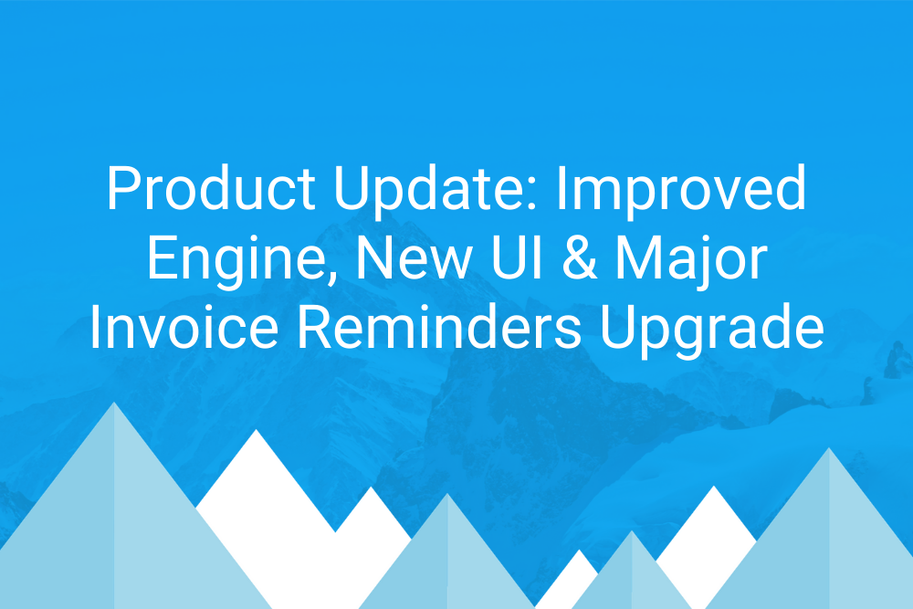 Product Update Improved Engine New UI & Major Invoice Reminders Upgrade