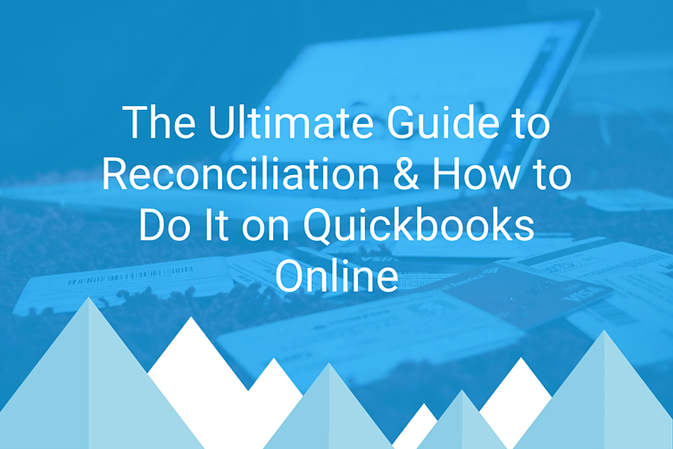 The Ultimate Guide to Reconciliation How to Do It on Quickbooks Online