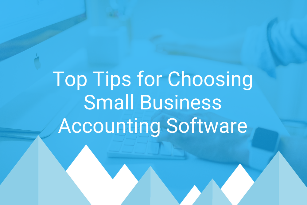 Top Tips for Choosing Small Business Accounting Software