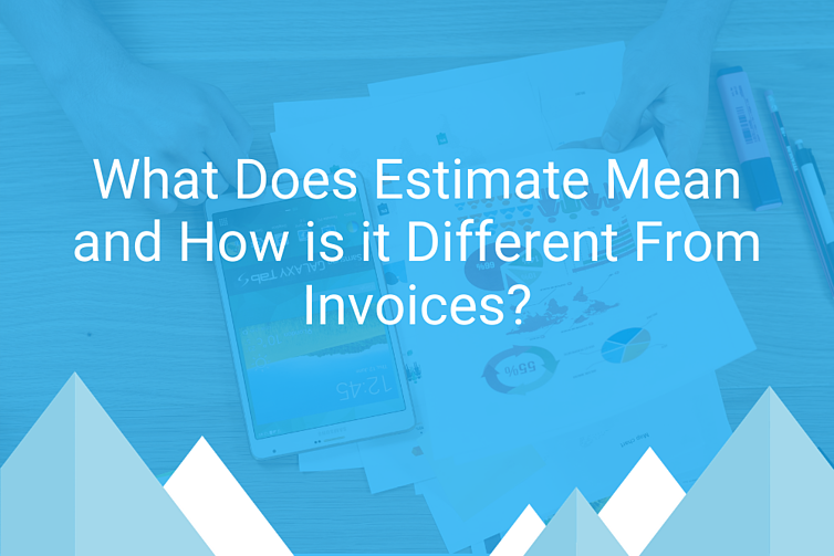 What Does Estimate Mean and How is it Different From Invoices?