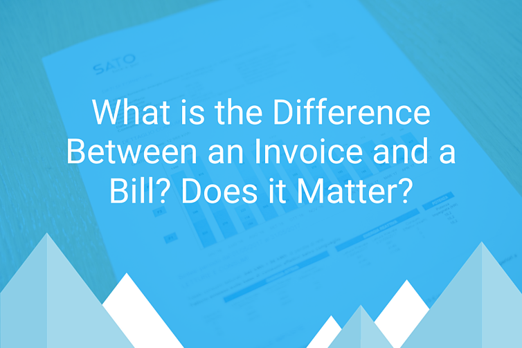 What is the Difference Between an Invoice and a Bill? Does it Matter?